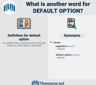 default option, synonym default option, another word for default option, words like default option, thesaurus default option