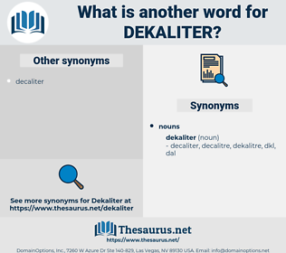 dekaliter, synonym dekaliter, another word for dekaliter, words like dekaliter, thesaurus dekaliter