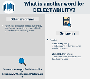delectability, synonym delectability, another word for delectability, words like delectability, thesaurus delectability