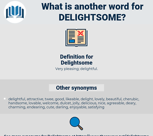 Delightsome, synonym Delightsome, another word for Delightsome, words like Delightsome, thesaurus Delightsome