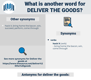 deliver the goods, synonym deliver the goods, another word for deliver the goods, words like deliver the goods, thesaurus deliver the goods