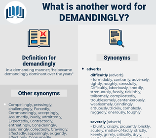 demandingly, synonym demandingly, another word for demandingly, words like demandingly, thesaurus demandingly