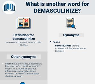 demasculinize, synonym demasculinize, another word for demasculinize, words like demasculinize, thesaurus demasculinize
