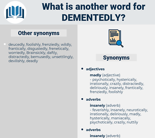 dementedly, synonym dementedly, another word for dementedly, words like dementedly, thesaurus dementedly