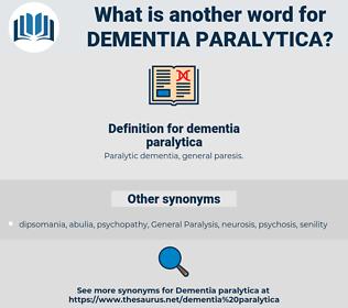 dementia paralytica, synonym dementia paralytica, another word for dementia paralytica, words like dementia paralytica, thesaurus dementia paralytica
