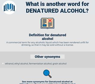 denatured alcohol, synonym denatured alcohol, another word for denatured alcohol, words like denatured alcohol, thesaurus denatured alcohol