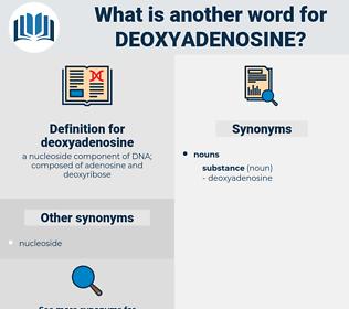 deoxyadenosine, synonym deoxyadenosine, another word for deoxyadenosine, words like deoxyadenosine, thesaurus deoxyadenosine