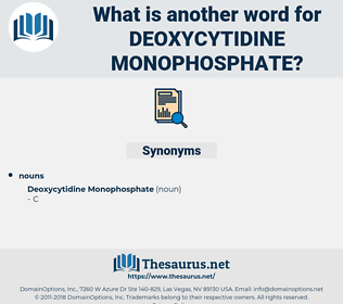 Deoxycytidine Monophosphate, synonym Deoxycytidine Monophosphate, another word for Deoxycytidine Monophosphate, words like Deoxycytidine Monophosphate, thesaurus Deoxycytidine Monophosphate