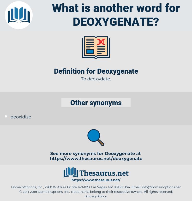 Deoxygenate, synonym Deoxygenate, another word for Deoxygenate, words like Deoxygenate, thesaurus Deoxygenate