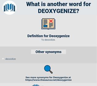 Deoxygenize, synonym Deoxygenize, another word for Deoxygenize, words like Deoxygenize, thesaurus Deoxygenize