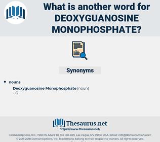Deoxyguanosine Monophosphate, synonym Deoxyguanosine Monophosphate, another word for Deoxyguanosine Monophosphate, words like Deoxyguanosine Monophosphate, thesaurus Deoxyguanosine Monophosphate