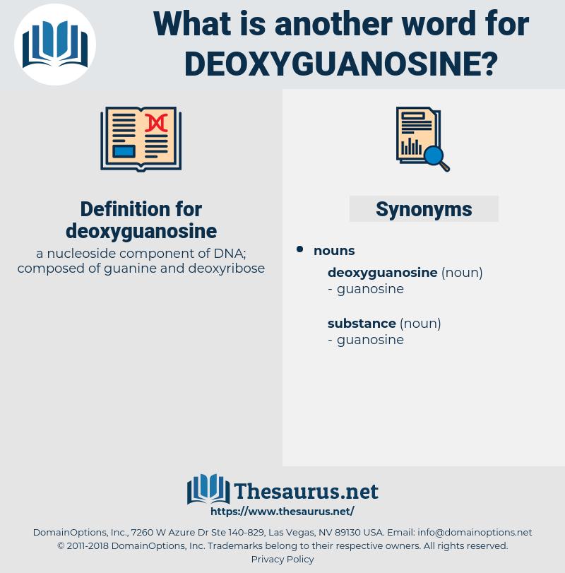 deoxyguanosine, synonym deoxyguanosine, another word for deoxyguanosine, words like deoxyguanosine, thesaurus deoxyguanosine