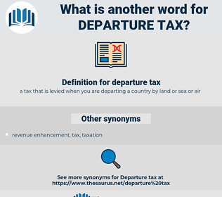 departure tax, synonym departure tax, another word for departure tax, words like departure tax, thesaurus departure tax