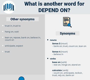 depend on, synonym depend on, another word for depend on, words like depend on, thesaurus depend on