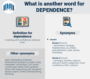dependence, synonym dependence, another word for dependence, words like dependence, thesaurus dependence