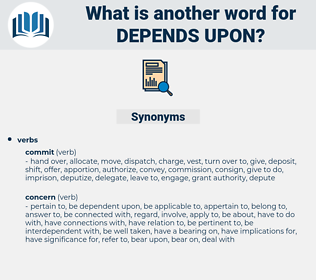 depends upon, synonym depends upon, another word for depends upon, words like depends upon, thesaurus depends upon