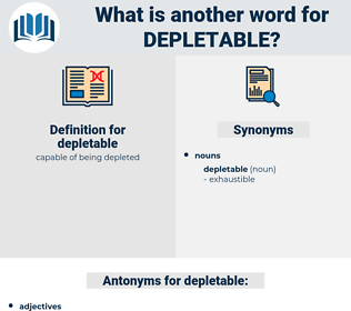 depletable, synonym depletable, another word for depletable, words like depletable, thesaurus depletable