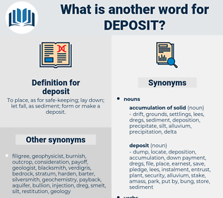 deposit, synonym deposit, another word for deposit, words like deposit, thesaurus deposit