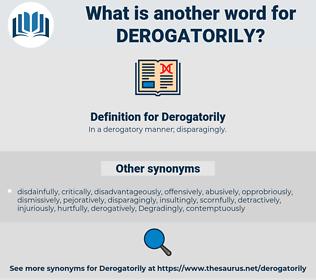 Derogatorily, synonym Derogatorily, another word for Derogatorily, words like Derogatorily, thesaurus Derogatorily