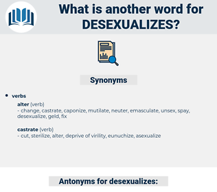 desexualizes, synonym desexualizes, another word for desexualizes, words like desexualizes, thesaurus desexualizes