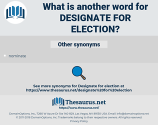 designate for election, synonym designate for election, another word for designate for election, words like designate for election, thesaurus designate for election