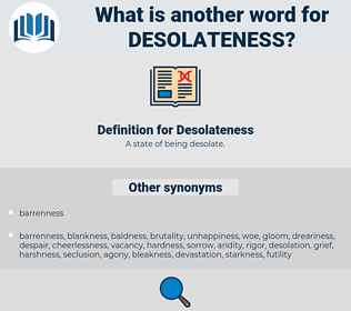 Desolateness, synonym Desolateness, another word for Desolateness, words like Desolateness, thesaurus Desolateness