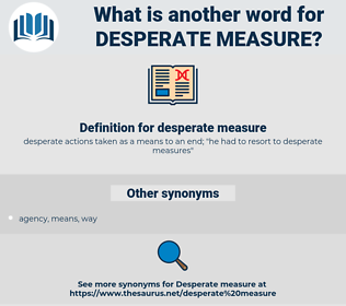 desperate measure, synonym desperate measure, another word for desperate measure, words like desperate measure, thesaurus desperate measure