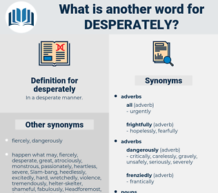 Synonyms For Desperately Thesaurus Net Desperate synonyms, desperate pronunciation, desperate translation, english dictionary definition of desperate. synonyms for desperately thesaurus net