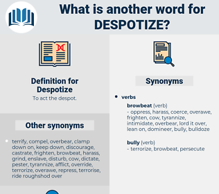 Despotize, synonym Despotize, another word for Despotize, words like Despotize, thesaurus Despotize