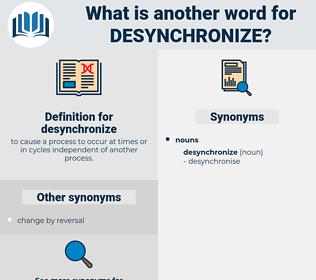 desynchronize, synonym desynchronize, another word for desynchronize, words like desynchronize, thesaurus desynchronize