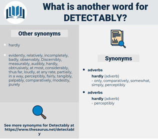 detectably, synonym detectably, another word for detectably, words like detectably, thesaurus detectably