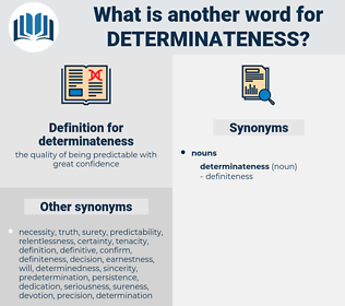 determinateness, synonym determinateness, another word for determinateness, words like determinateness, thesaurus determinateness