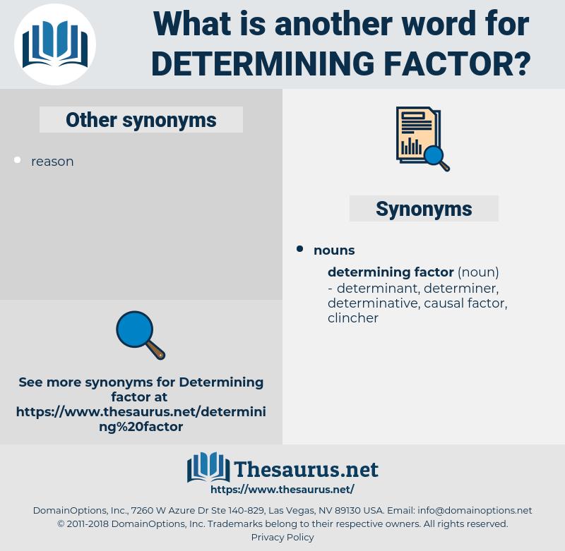 determining factor, synonym determining factor, another word for determining factor, words like determining factor, thesaurus determining factor