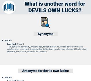 devils own lucks, synonym devils own lucks, another word for devils own lucks, words like devils own lucks, thesaurus devils own lucks