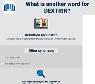 Dextrin, synonym Dextrin, another word for Dextrin, words like Dextrin, thesaurus Dextrin