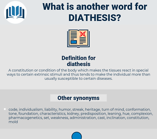 diathesis, synonym diathesis, another word for diathesis, words like diathesis, thesaurus diathesis