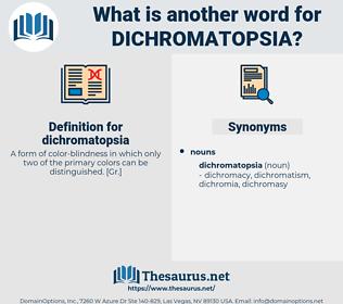 dichromatopsia, synonym dichromatopsia, another word for dichromatopsia, words like dichromatopsia, thesaurus dichromatopsia