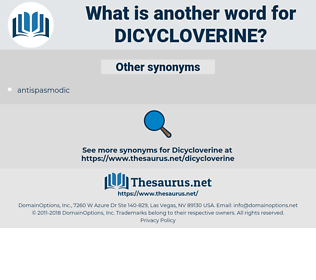 dicycloverine, synonym dicycloverine, another word for dicycloverine, words like dicycloverine, thesaurus dicycloverine