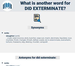 did exterminate, synonym did exterminate, another word for did exterminate, words like did exterminate, thesaurus did exterminate