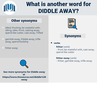 diddle away, synonym diddle away, another word for diddle away, words like diddle away, thesaurus diddle away