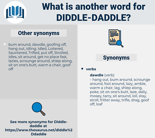 diddle-daddle, synonym diddle-daddle, another word for diddle-daddle, words like diddle-daddle, thesaurus diddle-daddle