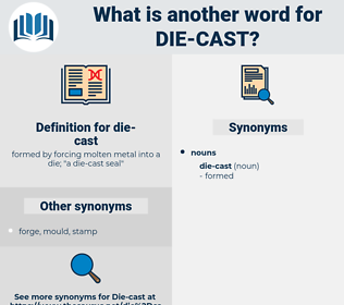 die-cast, synonym die-cast, another word for die-cast, words like die-cast, thesaurus die-cast