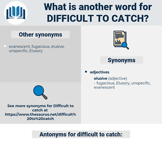 difficult to catch, synonym difficult to catch, another word for difficult to catch, words like difficult to catch, thesaurus difficult to catch