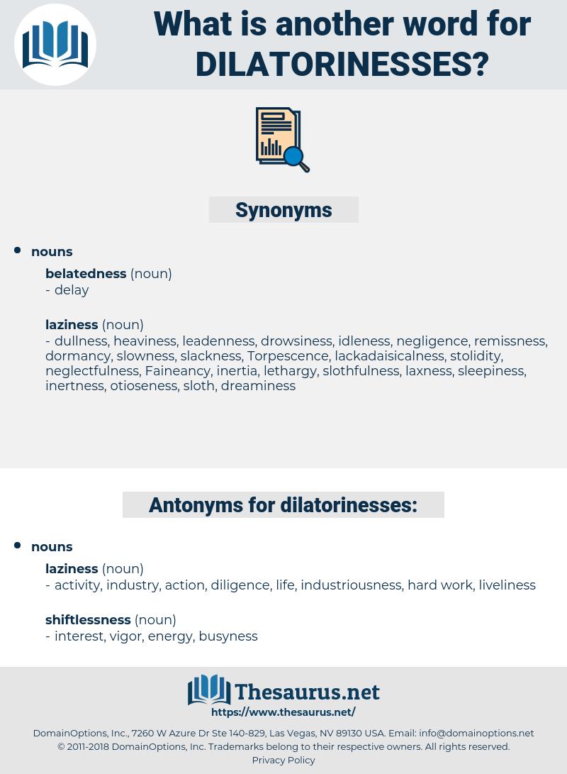dilatorinesses, synonym dilatorinesses, another word for dilatorinesses, words like dilatorinesses, thesaurus dilatorinesses