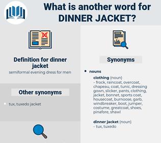 dinner jacket, synonym dinner jacket, another word for dinner jacket, words like dinner jacket, thesaurus dinner jacket