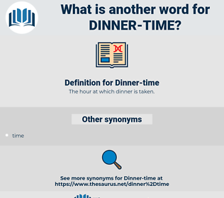 dinner time, synonym dinner time, another word for dinner time, words like dinner time, thesaurus dinner time