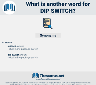 dip switch, synonym dip switch, another word for dip switch, words like dip switch, thesaurus dip switch