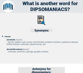 dipsomaniacs, synonym dipsomaniacs, another word for dipsomaniacs, words like dipsomaniacs, thesaurus dipsomaniacs