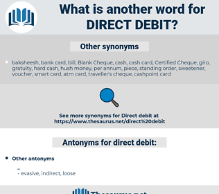 direct debit, synonym direct debit, another word for direct debit, words like direct debit, thesaurus direct debit