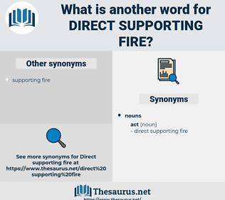 direct supporting fire, synonym direct supporting fire, another word for direct supporting fire, words like direct supporting fire, thesaurus direct supporting fire